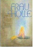 Frau Holle. (9783772507175) by Jacob Grimm; Wilhelm Grimm; Heinrich Mikosch