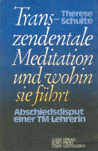 9783772507229: Transzendentale Meditation und wohin sie führt. Abschiedsdisput einer TM- Lehrerin