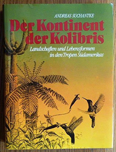 Der Kontinent der Kolibris. Landschaften und Lebensformen in den Tropen Südamerikas.: ...