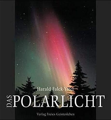 Das Polarlicht. Nordlicht und Südlicht in mythischer, naturwissenschaftlicher und ...