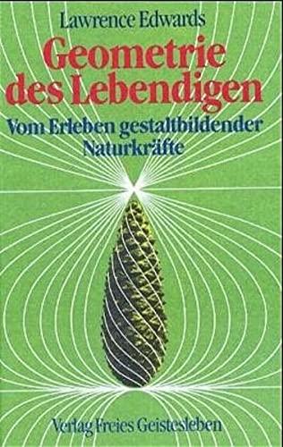 9783772508448: Geometrie des Lebendigen: Vom Erleben gestaltbildender Naturkr�fte