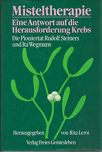 9783772508981: Misteltherapie. Eine Antwort auf die Herausforderung Krebs. Die Pioniertat Rudolf Steiners und Ita Wegmans