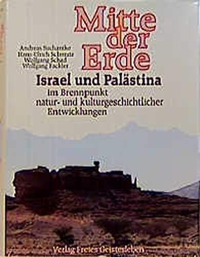 Mitte der Erde. Israel im Brennpunkt natur- und kulturgeschichtlicher Entwicklungen. Hrsg. von A. ...