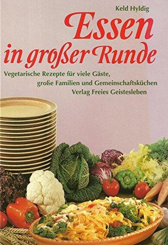 9783772510847: Essen in grosser Runde. Vegetarische Rezepte für viele Gäste, grosse Familien und Gemeinschaftsküchen