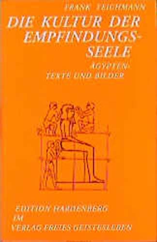 9783772510922: Die Kultur der Empfindungsseele. Ägypten, Texte und Bilder. Ein Beitrag zur historischen Menschenkunde