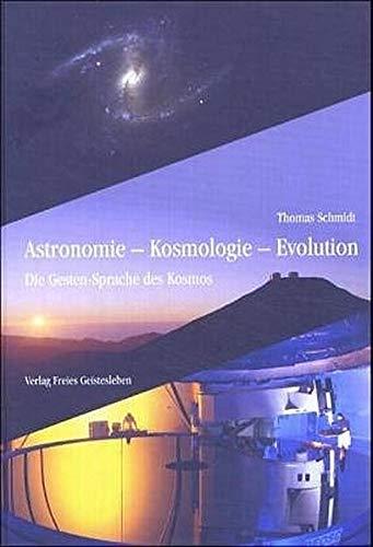 9783772511691: Astronomie - Kosmologie - Evolution: Die Gestensprache des Kosmos