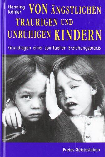 Von ängstlichen, traurigen und unruhigen Kindern. Grundlagen einer spirituellen ...