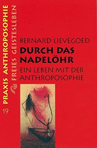 Durch das Nadelà hr: Ein Leben mit: Lievegoed, Bernard C.