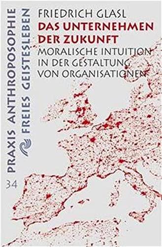 9783772512346: Das Unternehmen der Zukunft. Moralische Intuition in der Gestaltung von Organisationen.