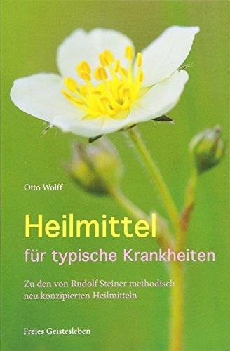 9783772512803: Heilmittel für typische Krankheiten: Zu den von Rudolf Steiners methodisch neu konzipierte Heilmitteln