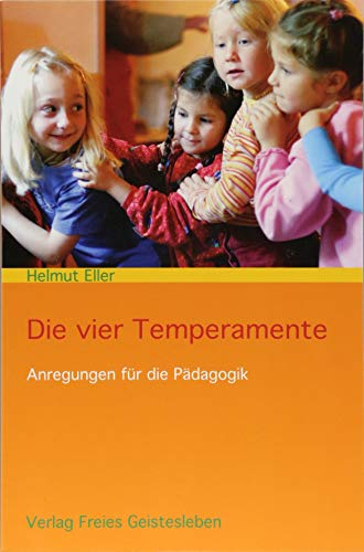 9783772516443: Die vier Temperamente: Anregungen für die Pädagogik