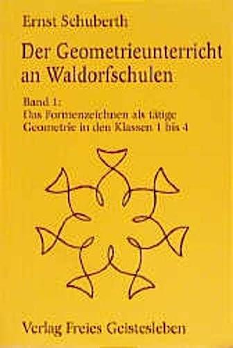 9783772516818: Der Geometrieunterricht an Waldorfschulen, Bd.1, Das Formenzeichnen als tätige Geometrie in den Klassen 1 bis 4