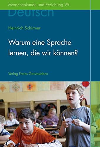9783772516955: Warum eine Sprache lernen, die wir können?: Zum Deutschunterricht an der Waldorfschule