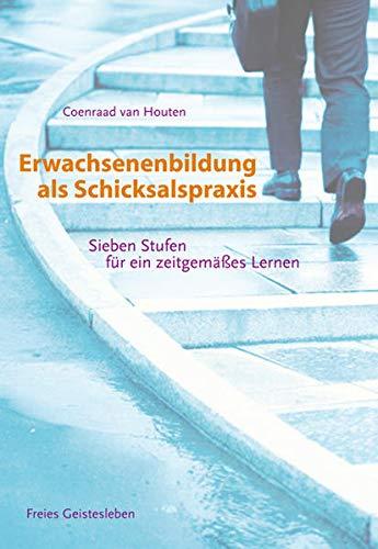 9783772517365: Erwachsenenbildung als Schicksalspraxis: Sieben Stufen für ein zeitgemäßes Lernen
