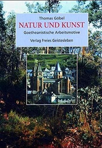 Natur und Kunst: Goetheanistische Arbeitsmotive: Göbel, Thomas