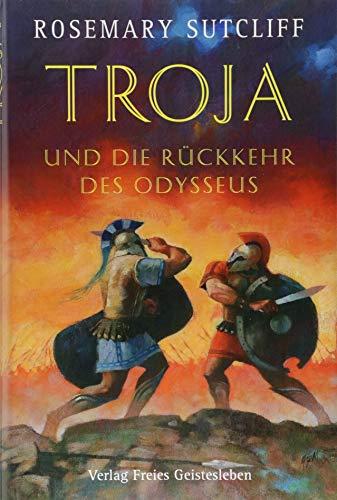 9783772518423: Troja und die Rückkehr des Odysseus: Die Geschichte der Ilias und der Odyssee
