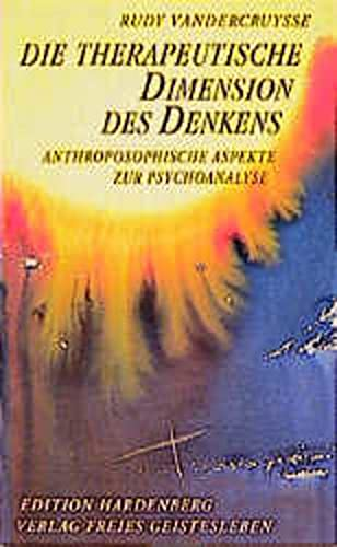 9783772518553: Die therapeutische Dimension des Denkens. Anthroposophische Aspekte zur Psychoanalyse.