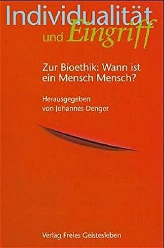 9783772520280: Individualität und Eingriff: Zur Bioethik: Wann ist ein Mensch ein Mensch by ...