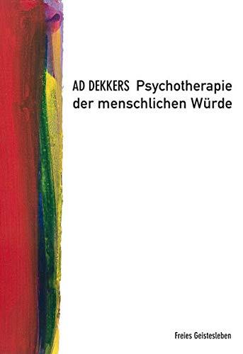 PSYCHOTHERAPIE DER MENSCHLICHEN WÜRDE: Dekkers, Ad