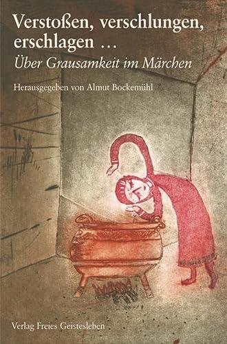 9783772521799: Verstoßen, verschlungen, erschlagen: Über Grausamkeit im Märchen
