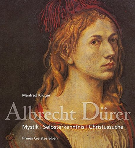 Albrecht Dürer. Mystik, Selbsterkenntnis, Christussuche.: Krüger, Manfred.