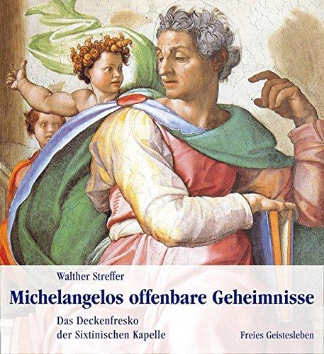 Michelangelos offenbare Geheimnisse: Das Deckenfresko der Sixtinischen Kapelle: Walther Streffer