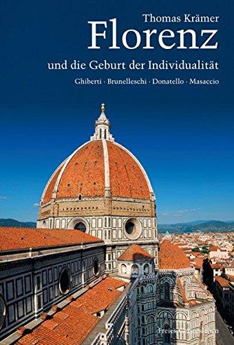 Florenz und die Geburt der Individualitat: Ghiberti, Brunelleschi, Donatello, Masaccio: Thomas ...