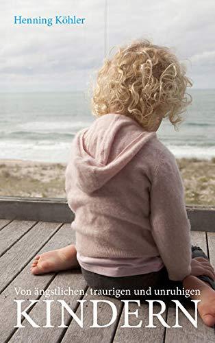 9783772527265: Von ängstlichen, traurigen und unruhigen Kindern: Grundlagen einer spirituellen Erziehungspraxis