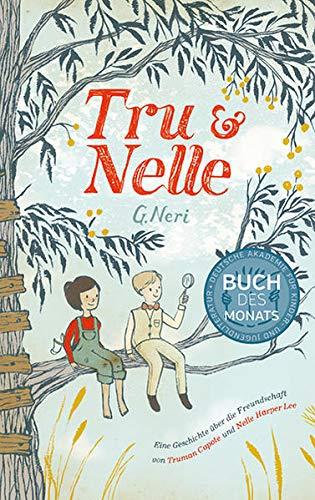 Tru & Nelle: Eine Geschichte über die Freundschaft von Truman Capote und Nelle Harper Lee - Neri, G.