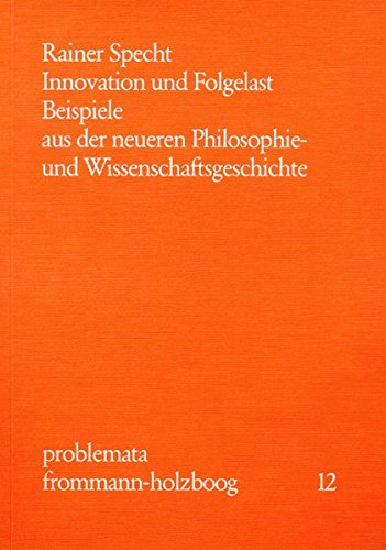 Innovation und Folgelast. Beispiele aus der neueren Philosophie- und Wissenschaftsgeschichte, (...