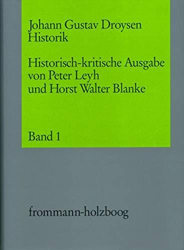 9783772806766: Johann Gustav Droysen: Historik / Rekonstruktion Der Ersten Vollstandigen Fassung Der Vorlesungen 1857; Grundriss Der Historik in Der Ersten Handschriftlichen 1857/1858 Und (German Edition)