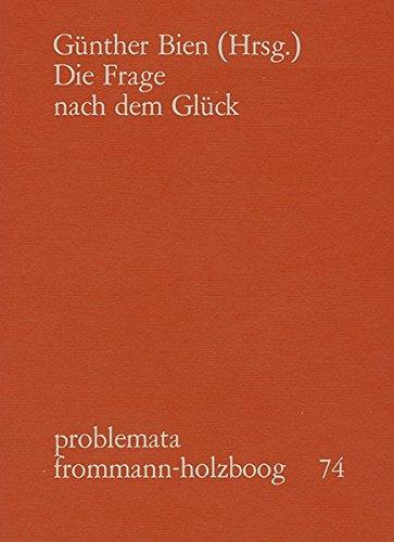 Die Frage nach dem Glück; Problemata Frommann-Holzboog 74: Bien, Günther