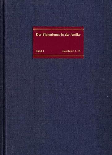 Die Geschichtlichen Wurzeln Des Platonismus: Bausteine 1-35: Text, Ubersetzung, Kommentar. Der Platonismus in Der Antike 1 (German Edition)