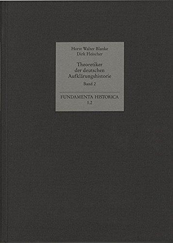 Theoretiker der deutschen Aufklärungshistorie. Bd 2. Elemente der Aufklärungshistorik: Bd...