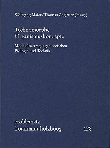 9783772814792: Technomorphe Organismuskonzepte: Modellubertragungen Zwischen Biologie Und Technik (Problemata)