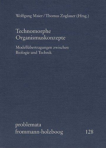 9783772814808: Technomorphe Organismuskonzepte: Modellubertragungen Zwischen Biologie Und Technik (Problemata)