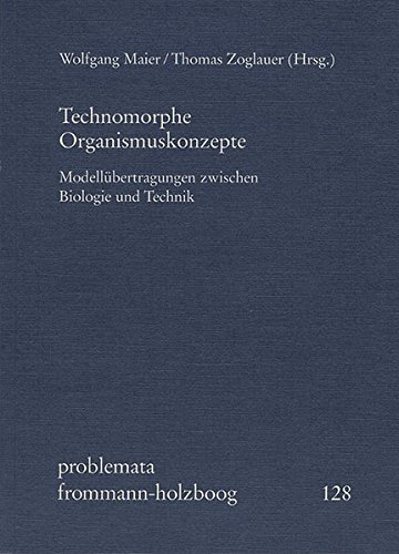 Technomorphe Organismuskonzepte: Modellübertragungen zwischen Biologie und Technik.: Frommann-Holzboog Verlag e.K.
