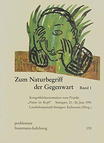 Zum Naturbegriff der Gegenwart. Band I: Kongreà dokumentation: Frommann-Holzboog Verlag e.K.
