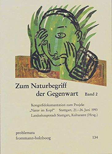 Zum Naturbegriff der Gegenwart. Band II: Kongreà dokumentation: Frommann-Holzboog Verlag e.K.