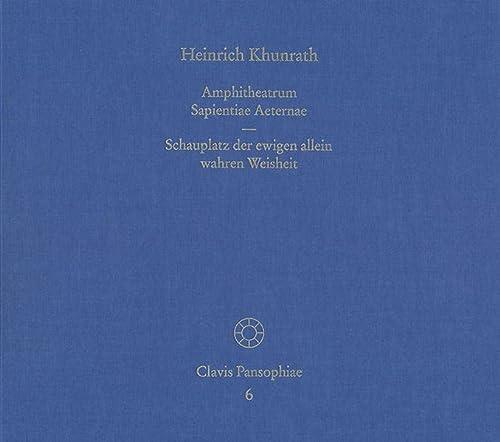 9783772816284: Amphitheatrum Sapientiae Aeternae - Schauplatz Der Ewigen Allein Wahren Weisheit: Vollstandiger Reprint des Erstdrucks von Hamburg 1595 und des ... sowie der Transkription einer aus dem 1