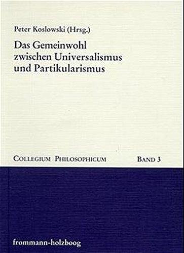Das Gemeinwohl zwischen Universalismus und Partikularismus: Peter Koslowski