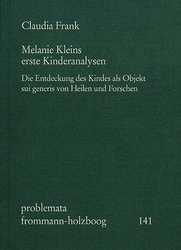 Melanie Kleins erste Kinderanalysen: Die Entdeckung des Kindes als Objekt sui generis von Heilen und Forschen. (in German) - Frank, Claudia