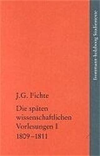 Die späten wissenschaftlichen Vorlesungen (1809-1814) / 1809-1811: Johann G. Fichte