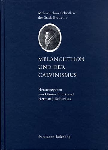 9783772822360: Melanchthon und der Calvinismus (Melanchthon-schriften Der Stadt Bretten)