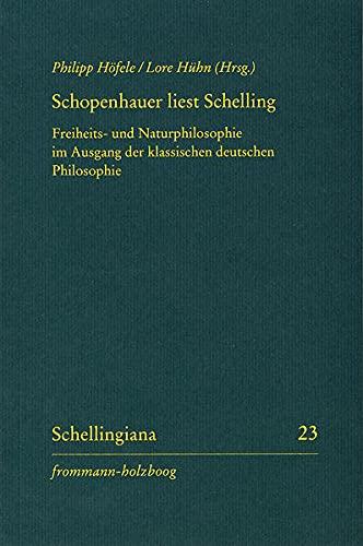 9783772824654: Schopenhauer liest Schelling: Freiheits- und Naturphilosophie im Ausgang der klassischen deutschen Philosophie. Mit einer Edition von Schopenhauers ... F. W. J. Schellings II (Schellingiana)