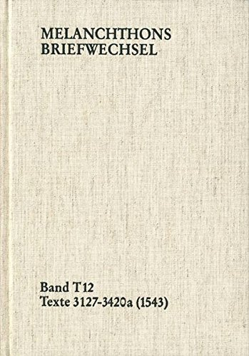 Melanchthons Briefwechsel (MBW) BD T 12. Kritische und kommentierte Gesamtausgabe. Im Auftrag der ...