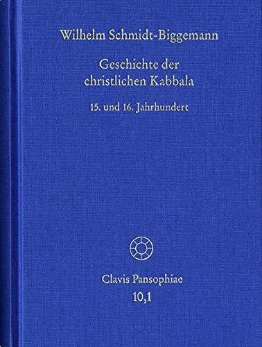 Geschichte der christlichen Kabbala. Band 1: Wilhelm Schmidt-Biggemann