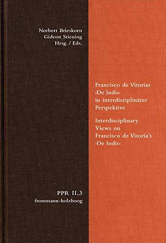 Francisco de Vitorias ›De Indis‹ in interdisziplinärer Perspektive. Frommann-Holzboog. 2011.: ...