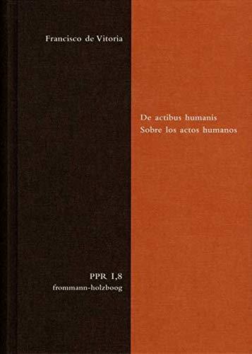 Politische Philosophie und Rechtstheorie des Mittelalters und der Neuzeit (PPR) De actibus humanis....