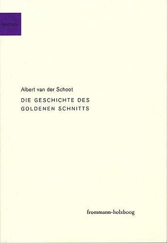9783772827082: Die Geschichte Des Goldenen Schnitts: Aufstieg Und Fall Der Gottlichen Proportion (Frommann-holzboog Aesthetik)